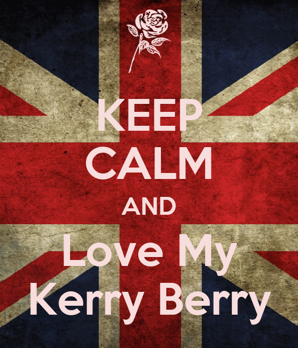 KEEP CALM AND Love My Kerry Berry