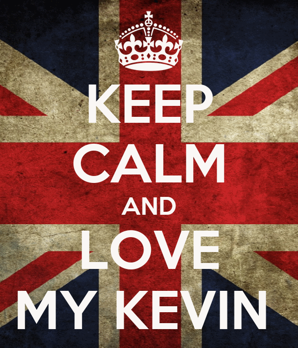 KEEP CALM AND LOVE MY KEVIN