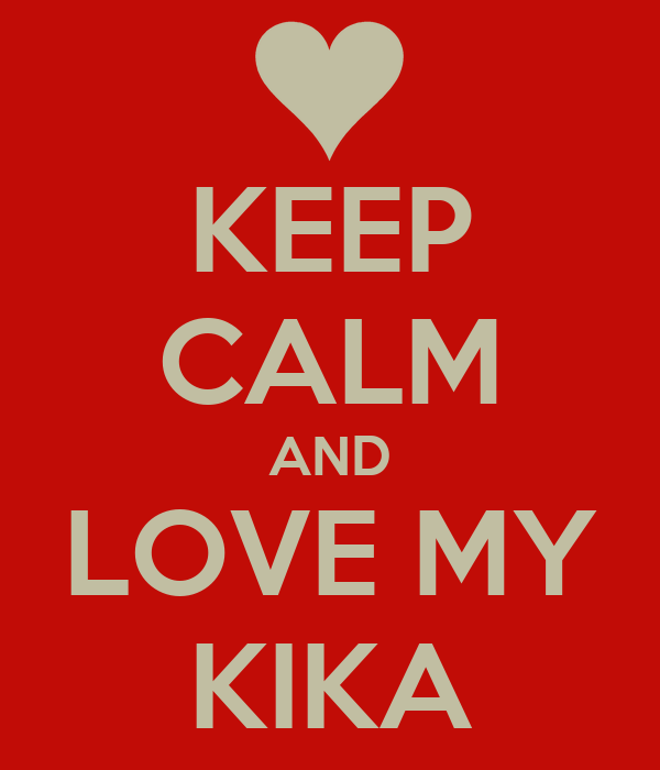 KEEP CALM AND LOVE MY KIKA