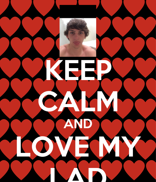 KEEP CALM AND LOVE MY LAD