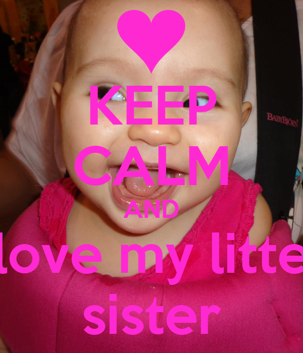 KEEP CALM AND  love my littel sister