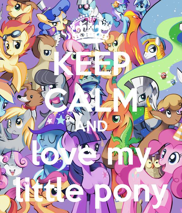 KEEP CALM AND love my little pony