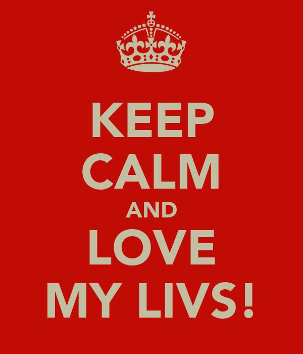 KEEP CALM AND LOVE MY LIVS!