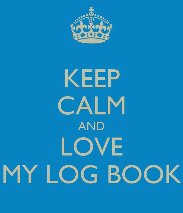 KEEP CALM AND LOVE MY LOG BOOK