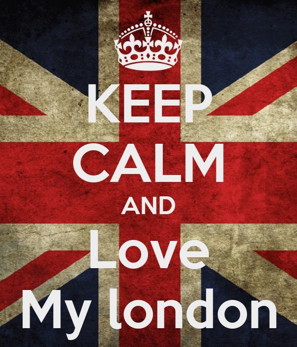 KEEP CALM AND Love My london