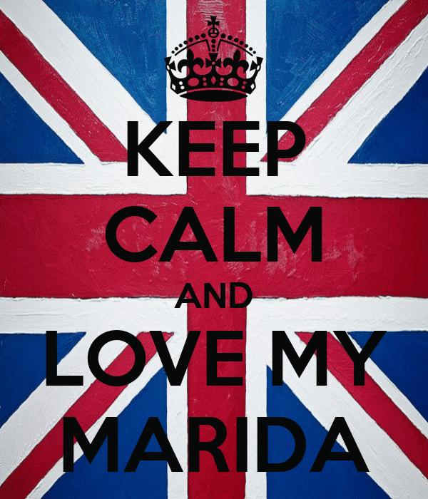 KEEP CALM AND LOVE MY MARIDA