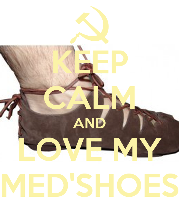 KEEP CALM AND LOVE MY MED'SHOES