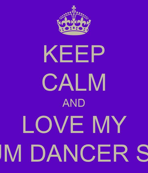 KEEP CALM AND LOVE MY MEDIUM DANCER SISTER