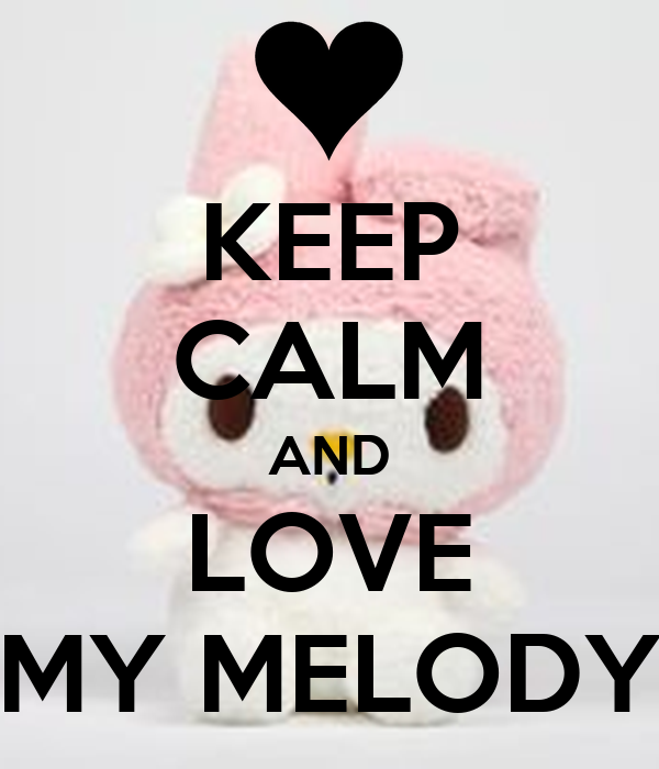 KEEP CALM AND LOVE MY MELODY