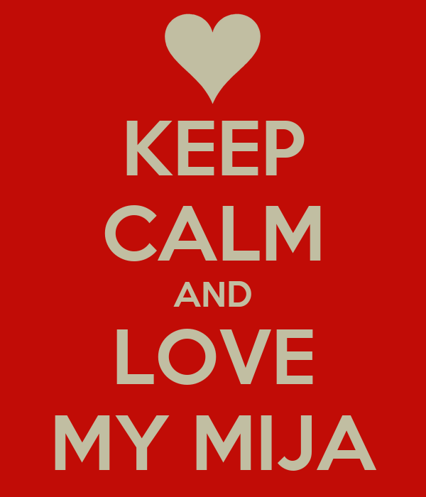 KEEP CALM AND LOVE MY MIJA