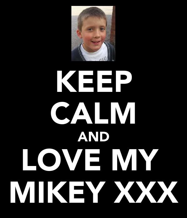 KEEP CALM AND LOVE MY  MIKEY XXX