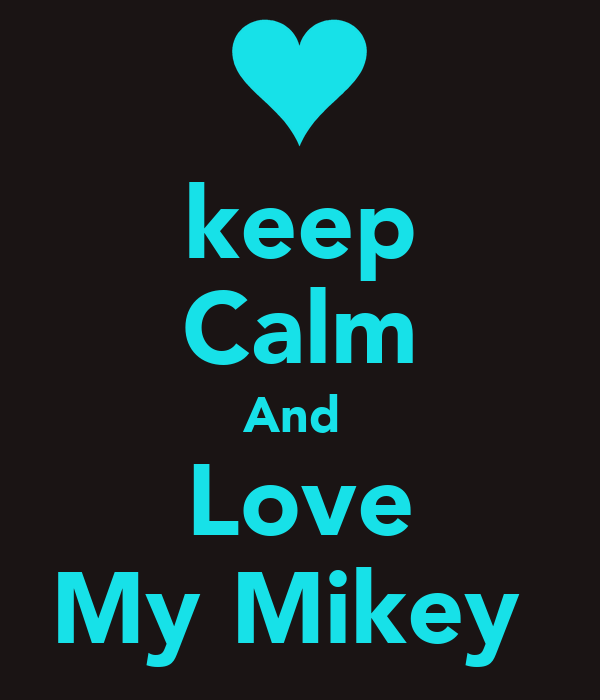 keep  Calm And  Love My Mikey