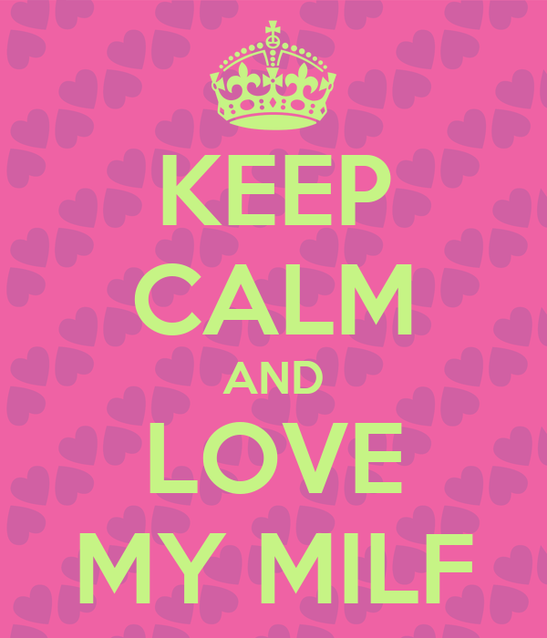 KEEP CALM AND LOVE MY MILF