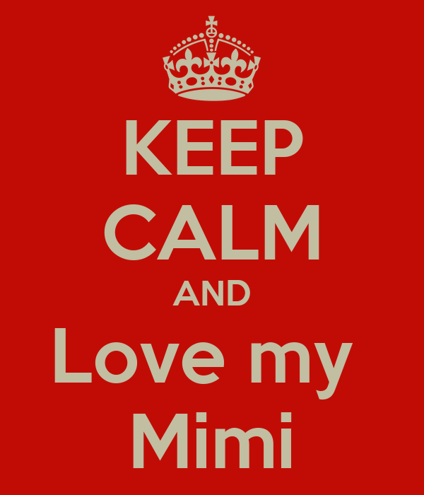 KEEP CALM AND Love my  Mimi
