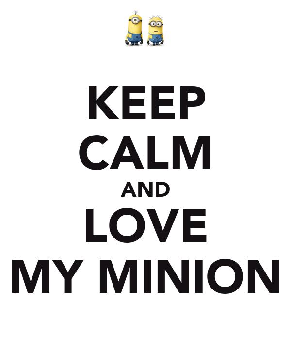KEEP CALM AND LOVE MY MINION