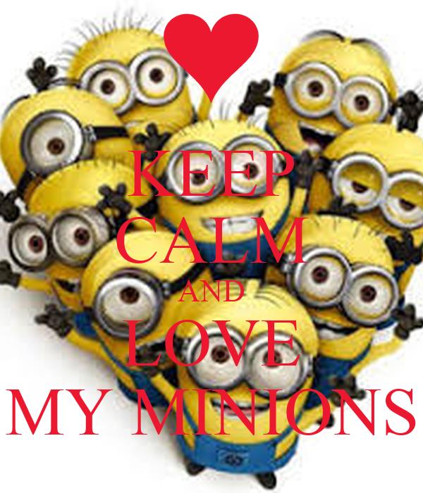 KEEP CALM AND LOVE MY MINIONS