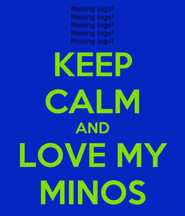 KEEP CALM AND LOVE MY MINOS