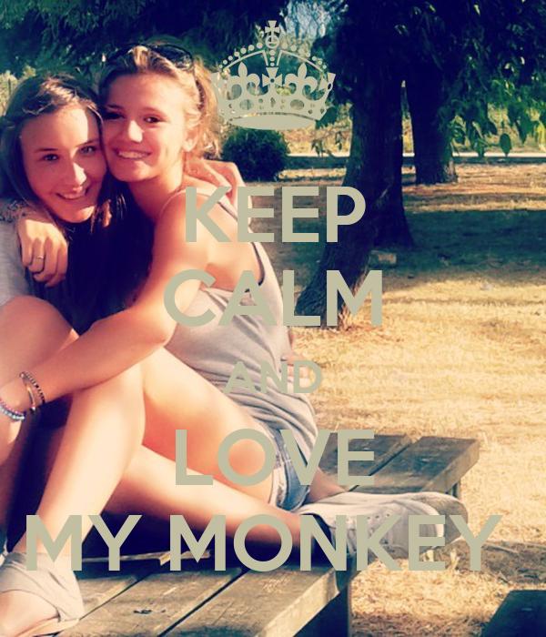 KEEP CALM AND LOVE MY MONKEY