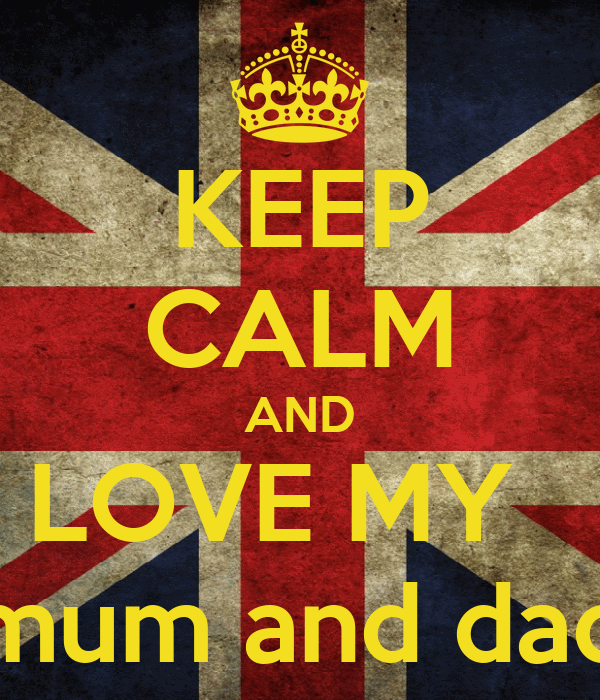 KEEP CALM AND LOVE MY   mum and dad
