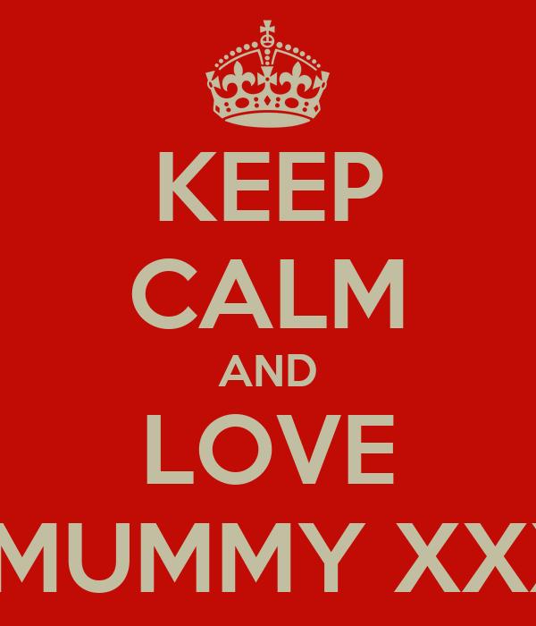 KEEP CALM AND LOVE MY MUMMY XXXXX