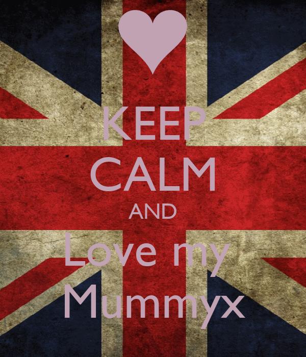 KEEP CALM AND Love my  Mummyx