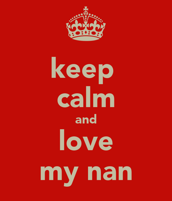 keep  calm and love my nan