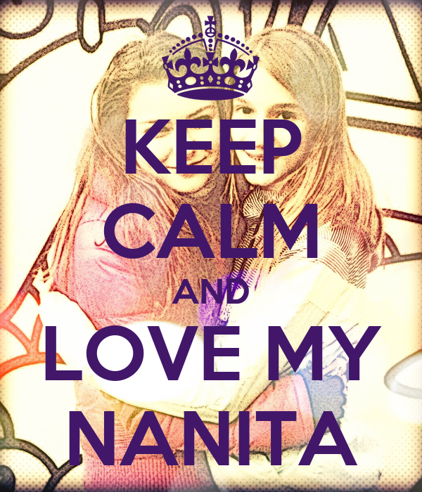 KEEP CALM AND LOVE MY NANITA