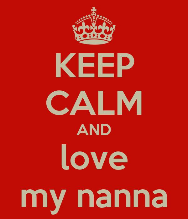 KEEP CALM AND love my nanna