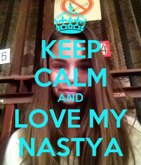 KEEP CALM AND LOVE MY NASTYA