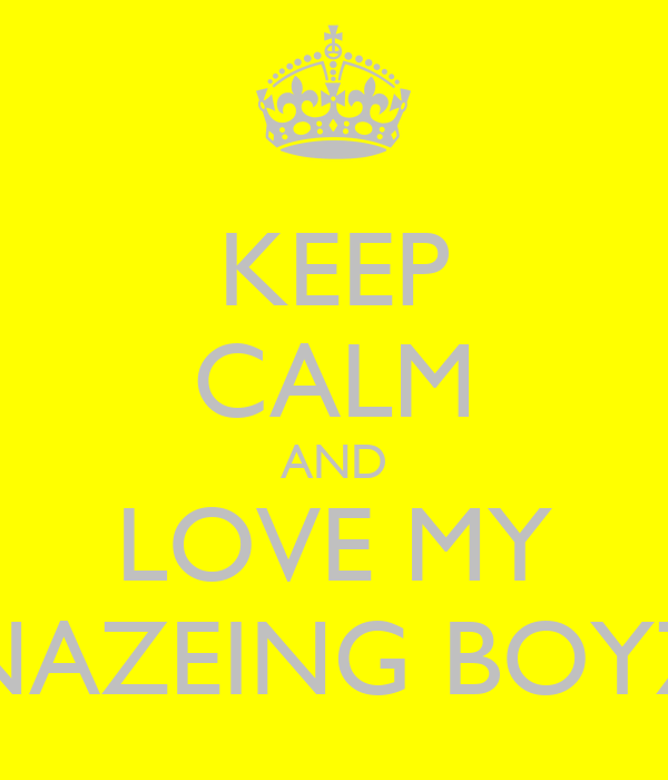 KEEP CALM AND LOVE MY NAZEING BOYZ