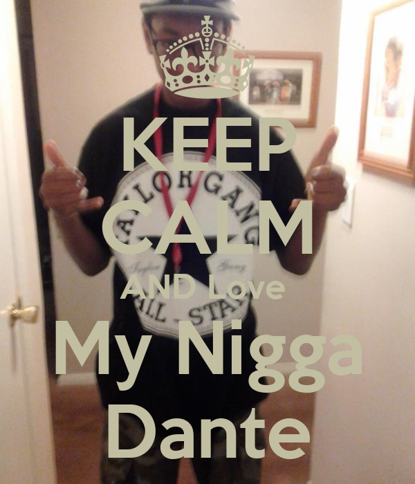 KEEP CALM AND Love  My Nigga Dante