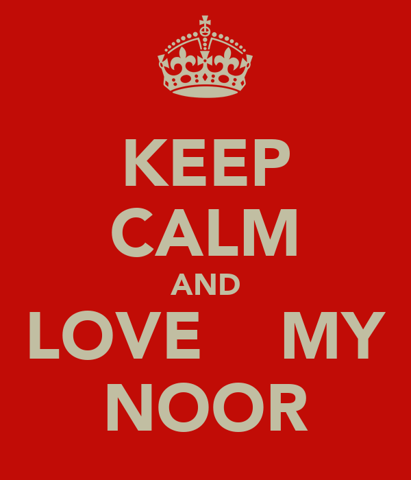 KEEP CALM AND LOVE    MY NOOR