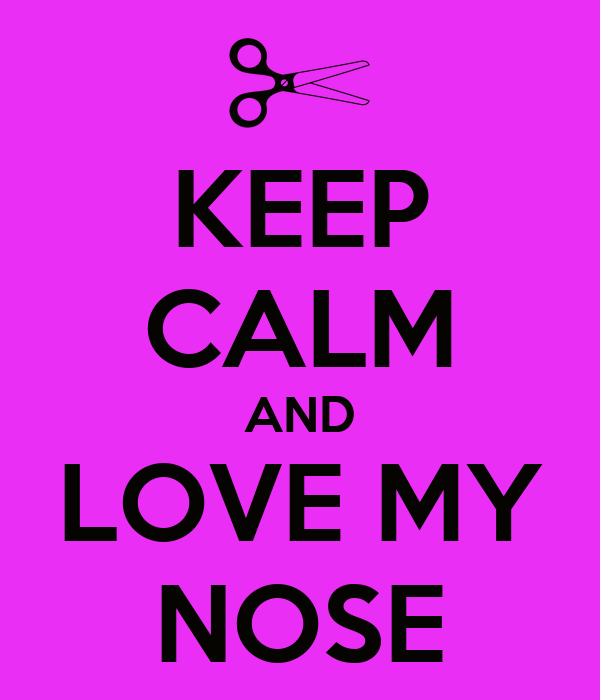 KEEP CALM AND LOVE MY NOSE