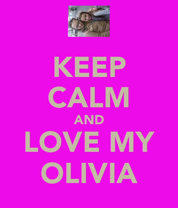 KEEP CALM AND LOVE MY OLIVIA