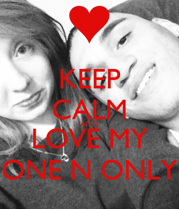 KEEP CALM AND LOVE MY ONE N ONLY