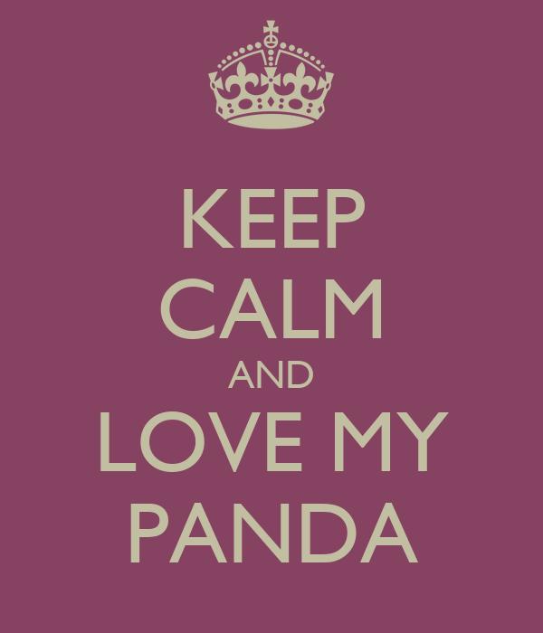 KEEP CALM AND LOVE MY PANDA