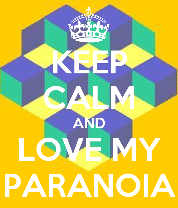 KEEP CALM AND LOVE MY PARANOIA