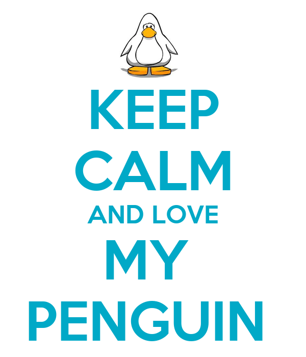KEEP CALM AND LOVE MY  PENGUIN