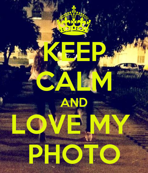 KEEP CALM AND LOVE MY  PHOTO