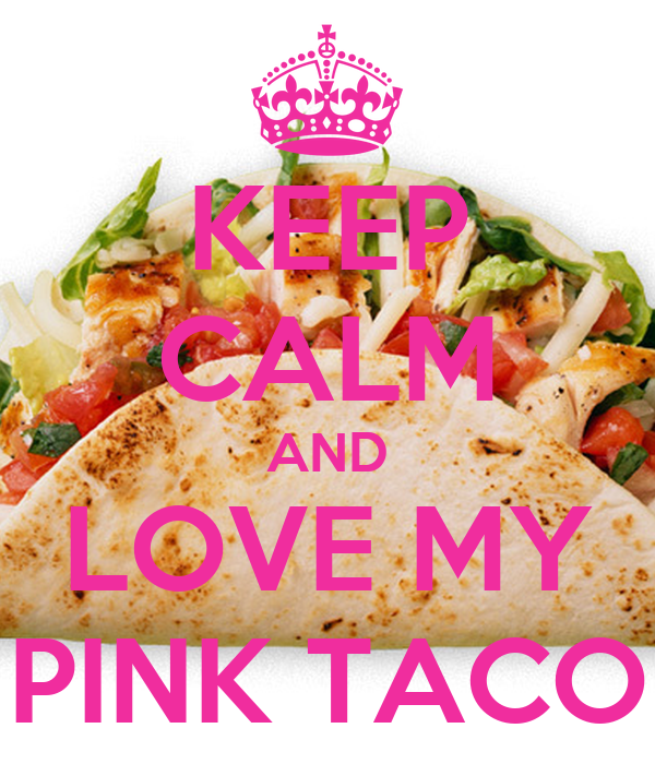 KEEP CALM AND LOVE MY PINK TACO