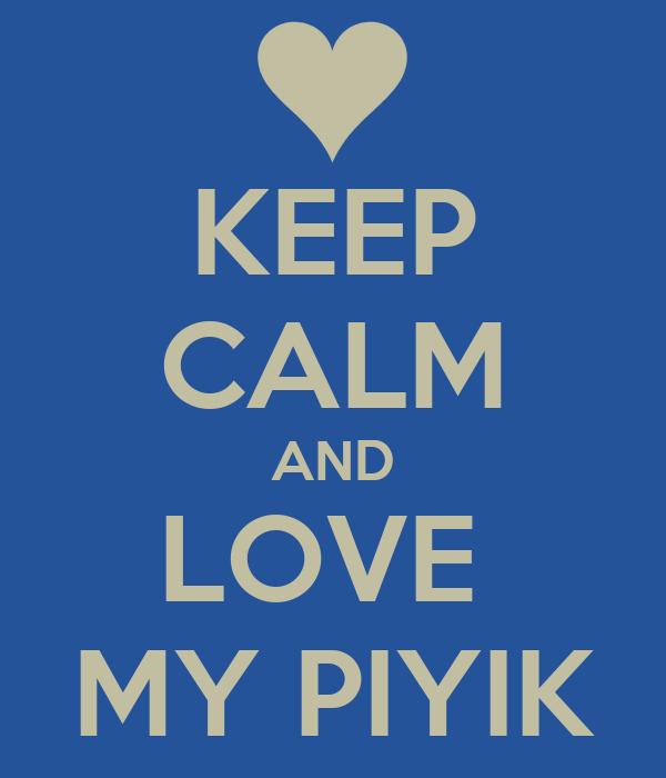 KEEP CALM AND LOVE  MY PIYIK
