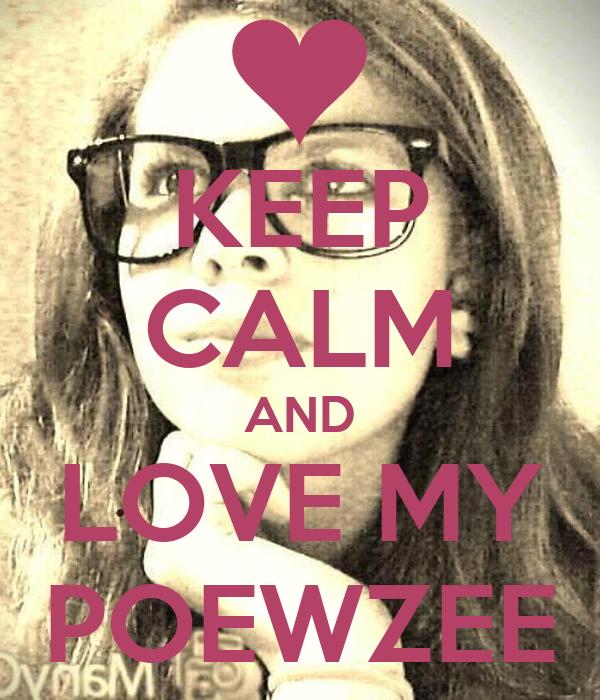 KEEP CALM AND LOVE MY POEWZEE