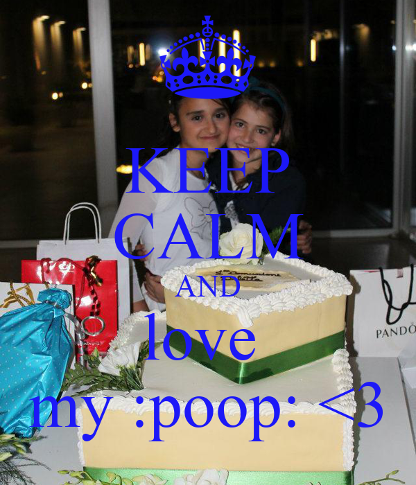 KEEP CALM AND love  my :poop: <3