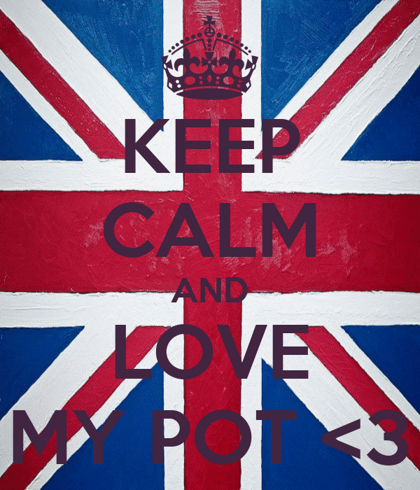 KEEP CALM AND LOVE MY POT <3