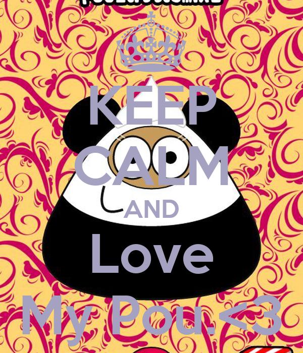 KEEP CALM AND Love My Pou.<3