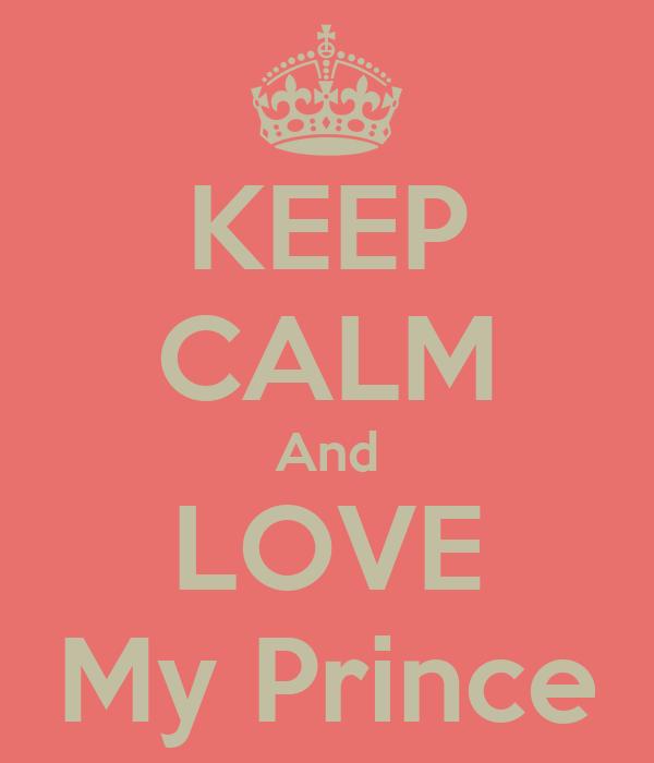 KEEP CALM And LOVE My Prince
