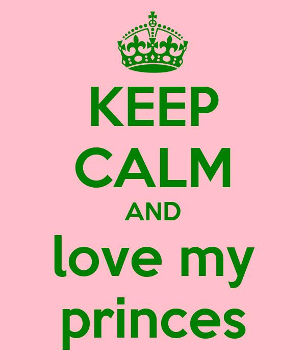 KEEP CALM AND love my princes