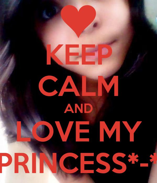 KEEP CALM AND LOVE MY PRINCESS*-*