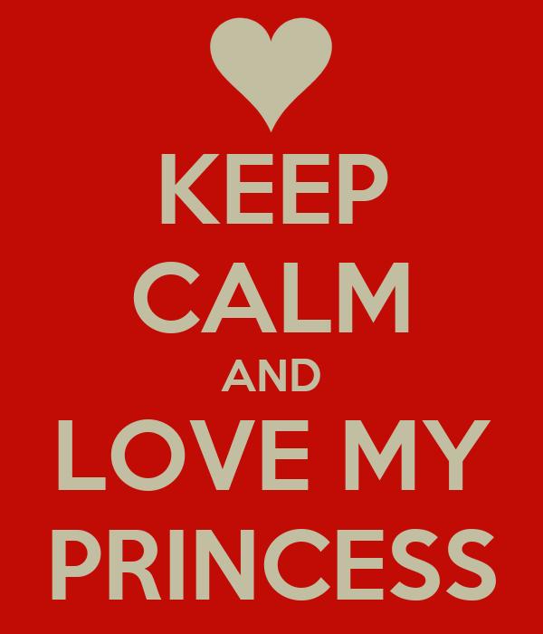 KEEP CALM AND LOVE MY PRINCESS