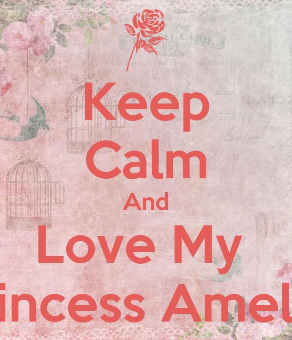 Keep Calm And Love My  Princess Amelia